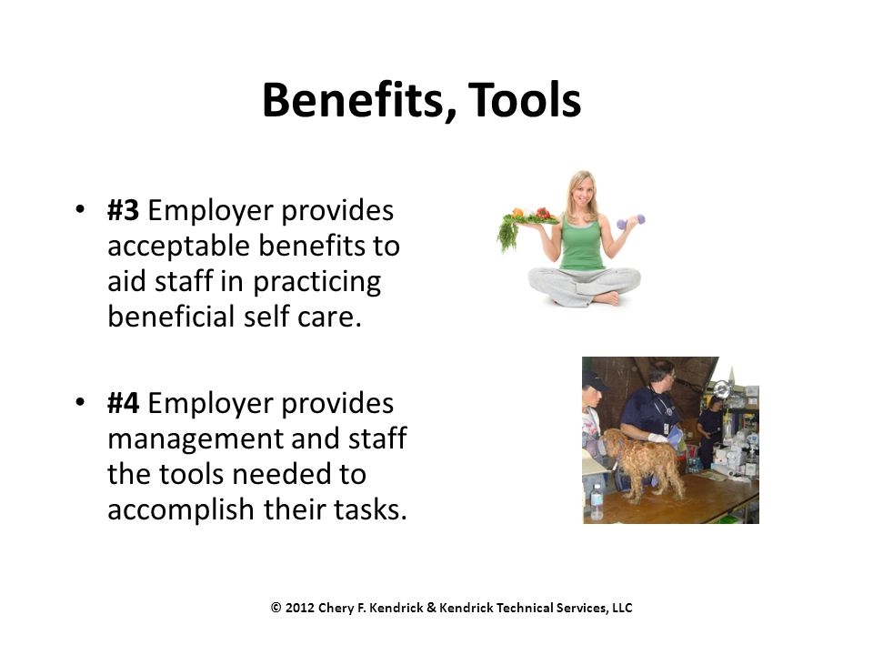 Benefits, Tools #3 Employer provides acceptable benefits to aid staff in practicing beneficial self care. #4 Employer provides management and staff th