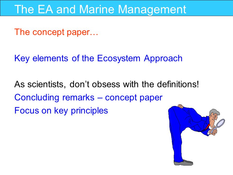 The EA and Marine Management The concept paper… Comment on the main science issues in relation to key principles and operational objectives 1.