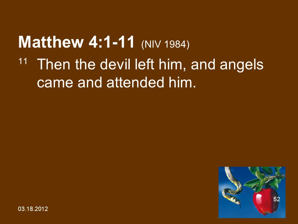 03.18.2012 52 Matthew 4:1-11 (NIV 1984) 11 Then the devil left him, and angels came and attended him.