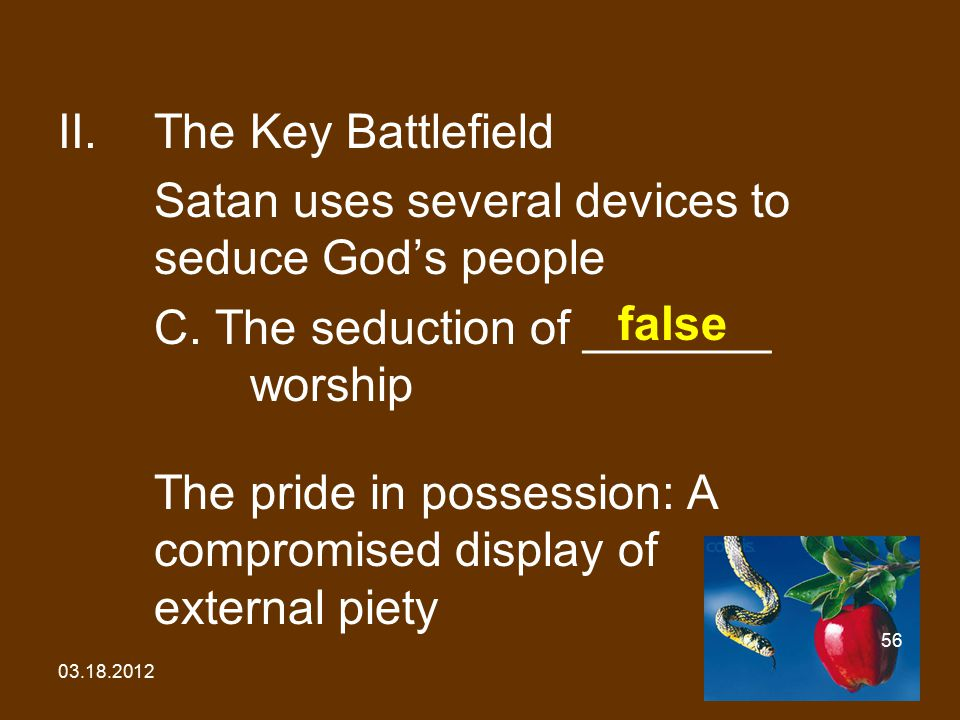 03.18.2012 56 II.The Key Battlefield Satan uses several devices to seduce God's people C.