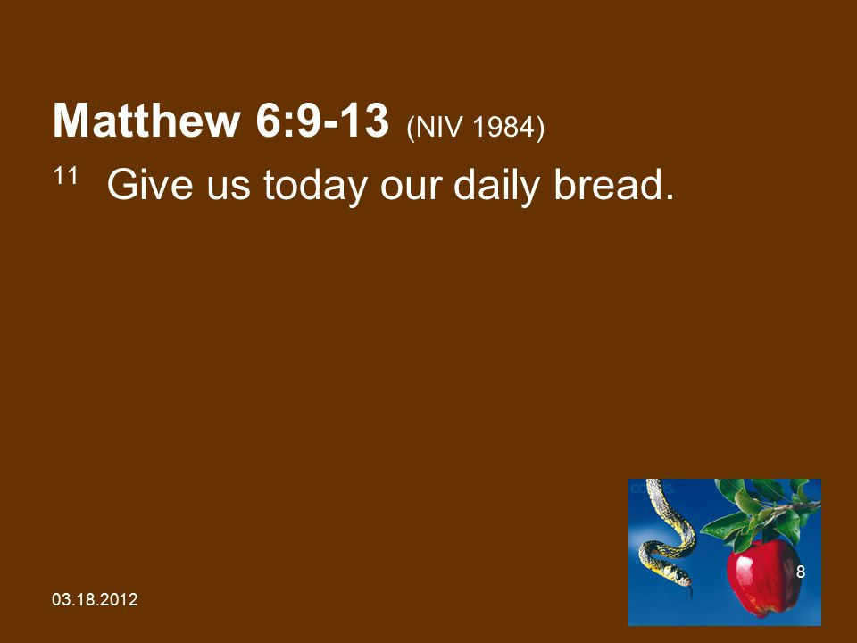 03.18.2012 9 Matthew 6:9-13 (NIV 1984) 12 Forgive us our debts, as we also have forgiven our debtors.