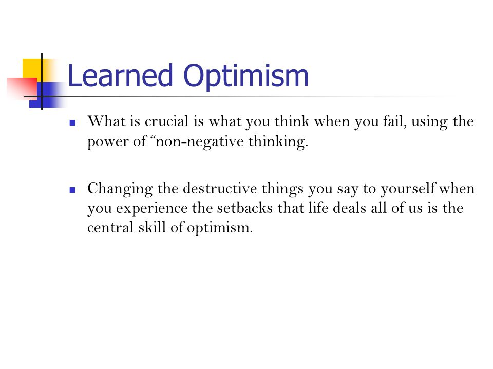Learned Optimism What is crucial is what you think when you fail, using the power of non-negative thinking.