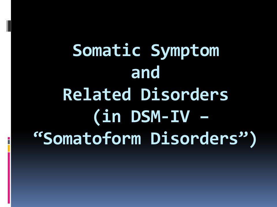 "Somatic Symptom and Related Disorders (in DSM-IV – ""Somatoform Disorders"")"