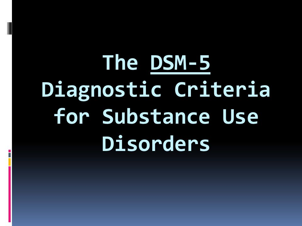 The DSM-5 Diagnostic Criteria for Substance Use Disorders
