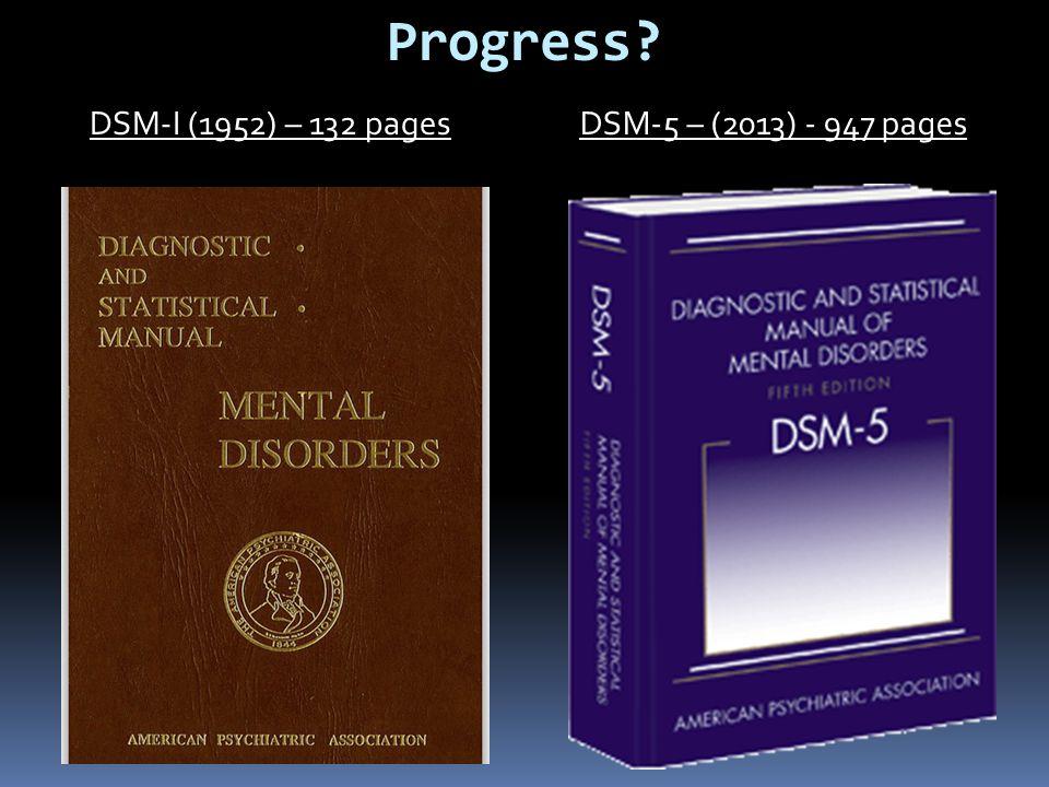 Progress? DSM-5 – (2013) - 947 pagesDSM-I (1952) – 132 pages