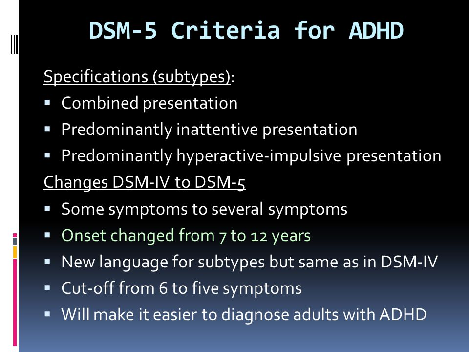DSM-5 Criteria for ADHD Specifications (subtypes):  Combined presentation  Predominantly inattentive presentation  Predominantly hyperactive-impuls