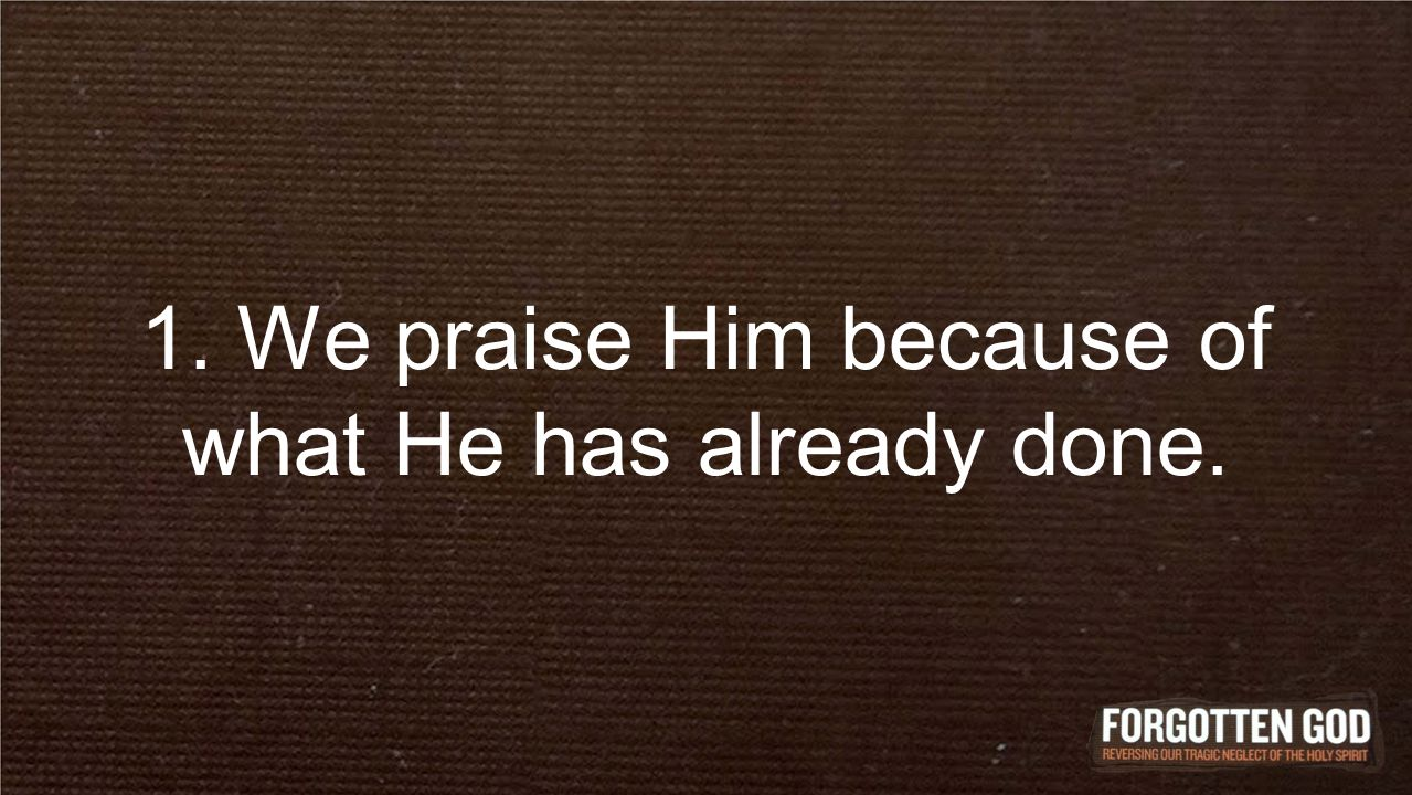 1. We praise Him because of what He has already done.