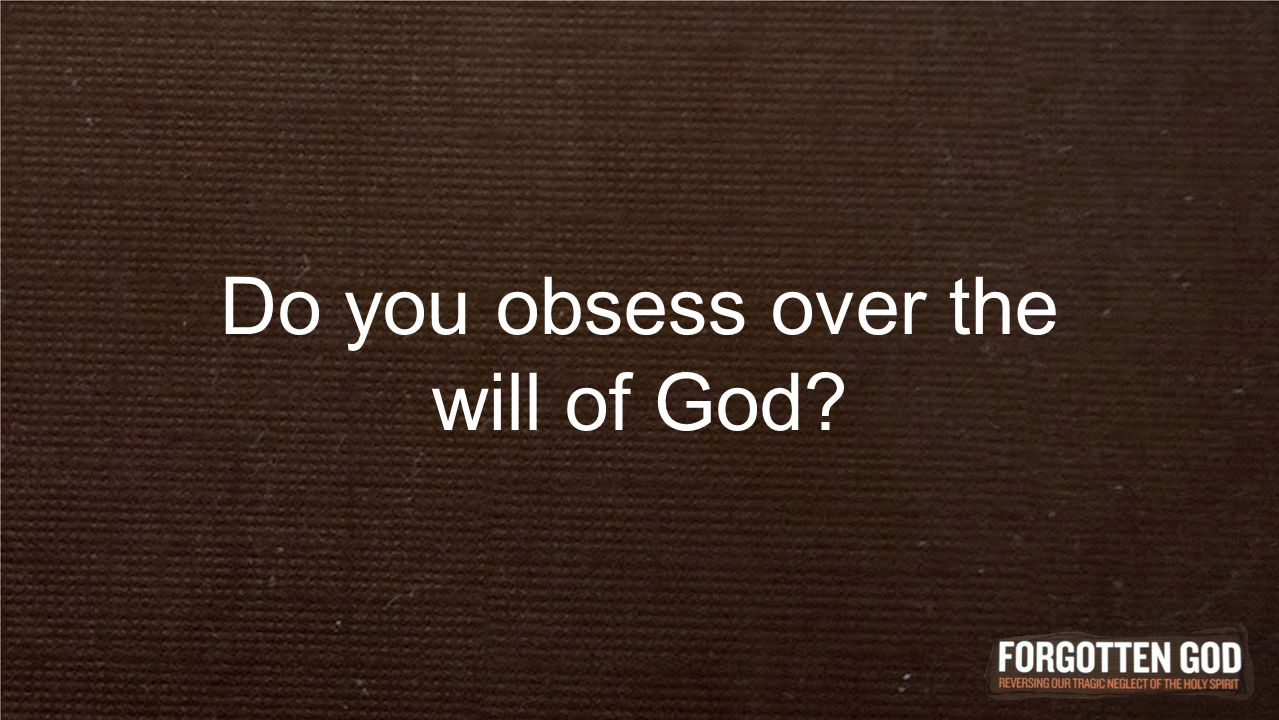Do you obsess over the will of God?