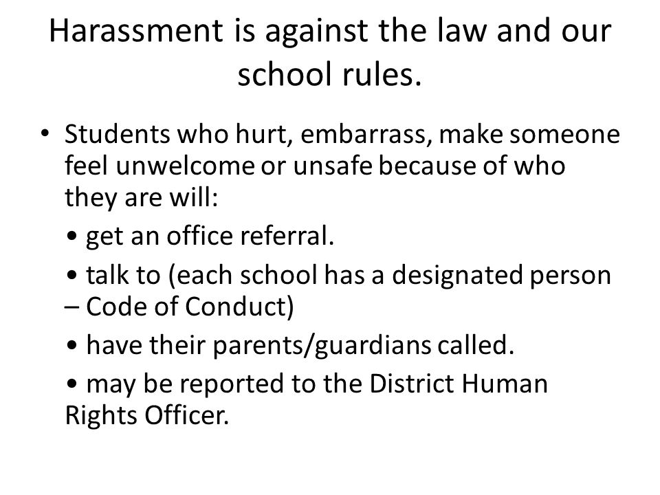 Harassment is against the law and our school rules.