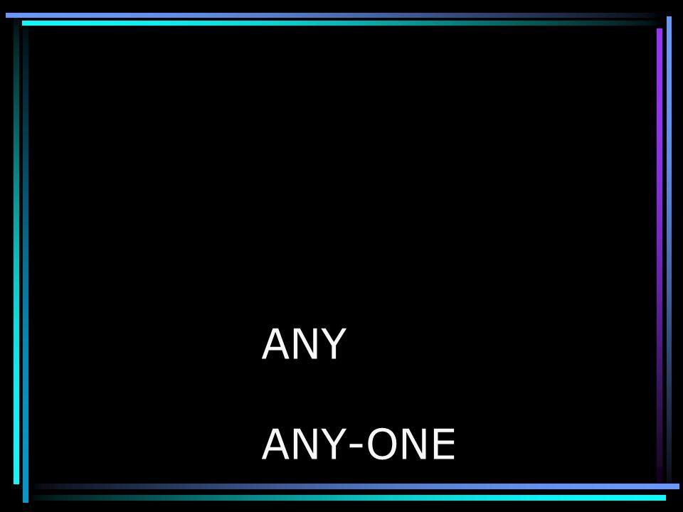 ANY ANY-ONE