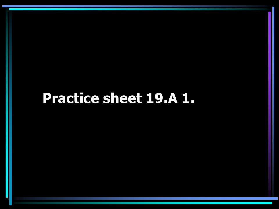 Practice sheet 19.A 1.