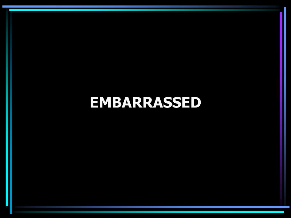 EMBARRASSED