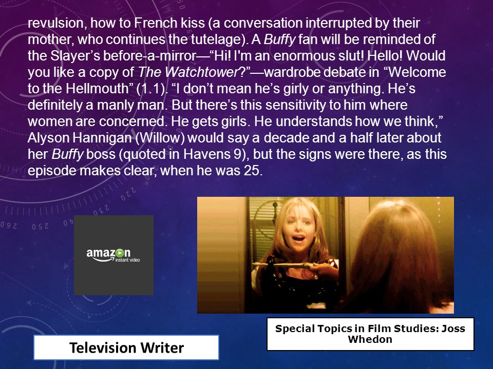 Television Writer revulsion, how to French kiss (a conversation interrupted by their mother, who continues the tutelage).