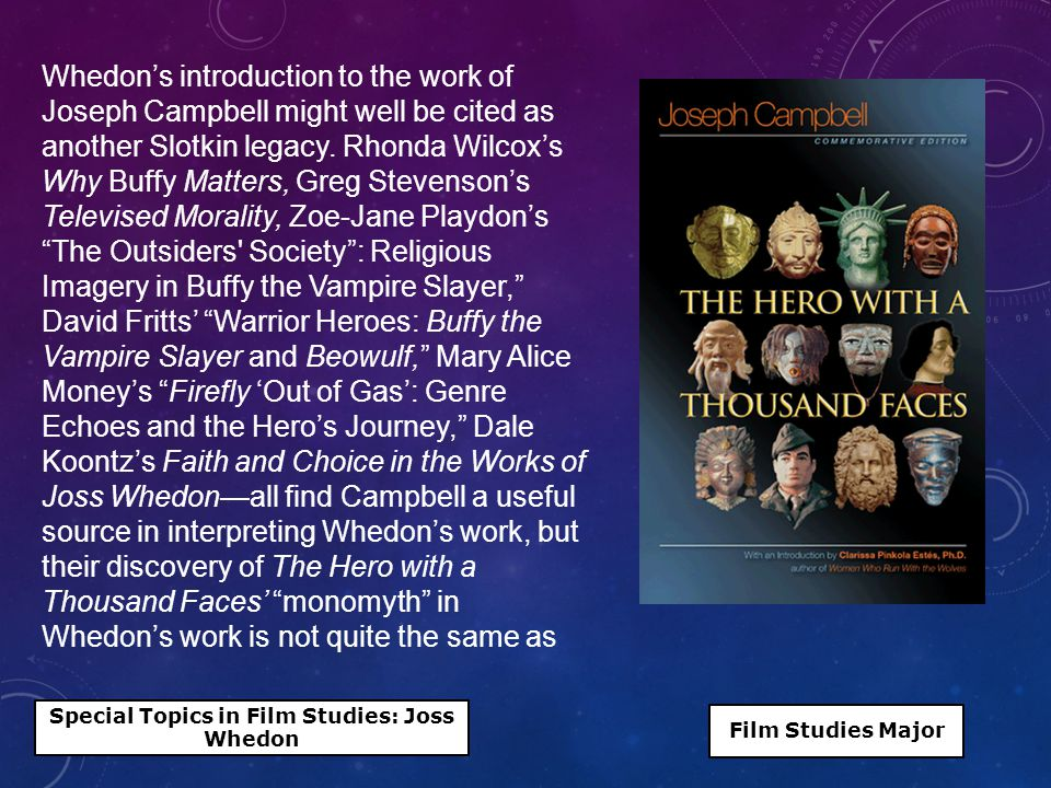 Whedon's introduction to the work of Joseph Campbell might well be cited as another Slotkin legacy.