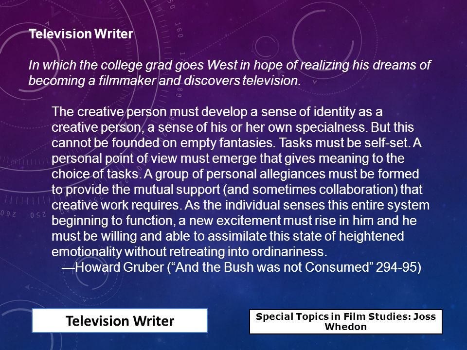 Television Writer In which the college grad goes West in hope of realizing his dreams of becoming a filmmaker and discovers television.