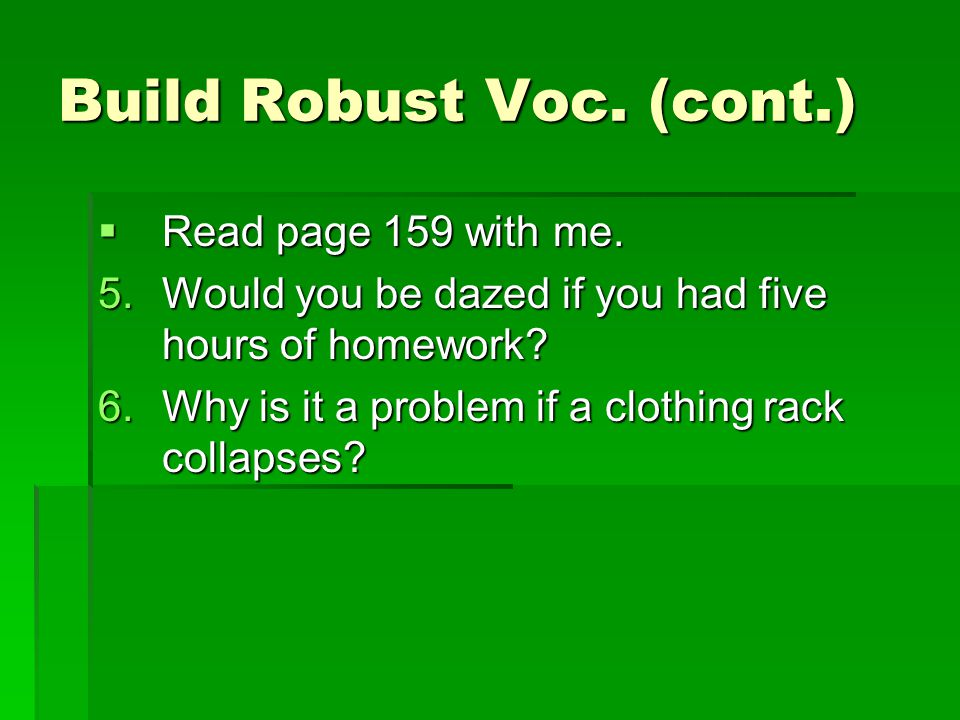 Build Robust Voc. (cont.)  Turn to page 158 in your Reading book.