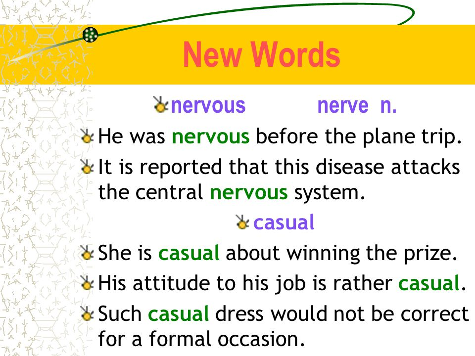 New Words nervous nerve n. He was nervous before the plane trip.