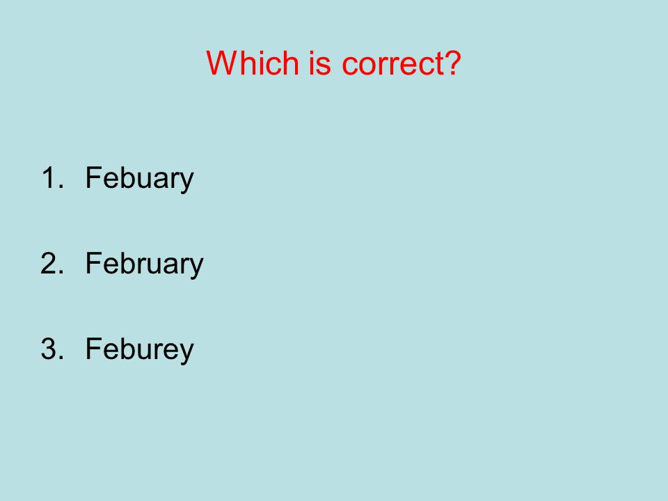 Which is correct 1.Febuary 2.February 3.Feburey