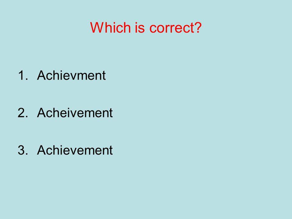 Learn the rule: i before e except after c 1.Achievment 2.Acheivement 3.Achievement