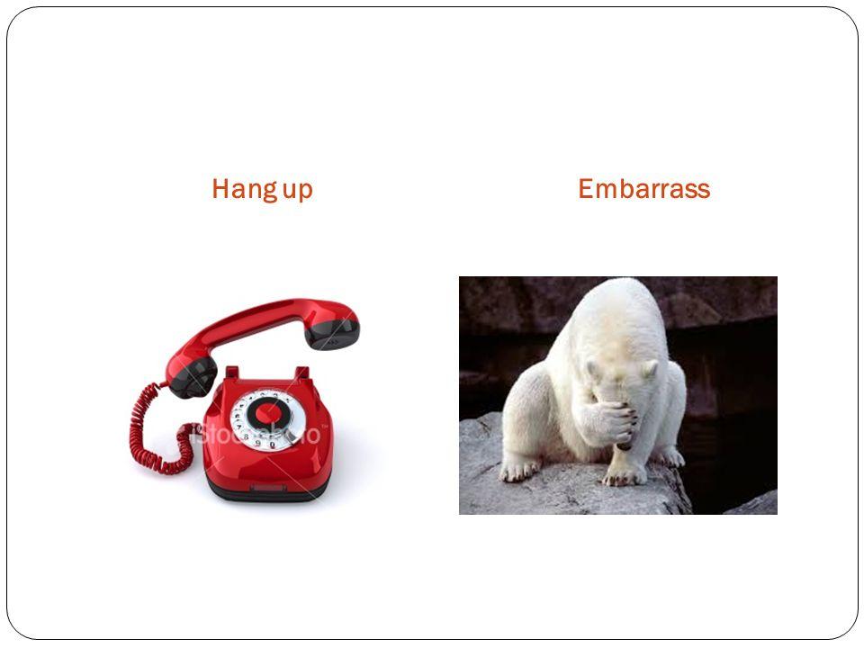 Hang upEmbarrass