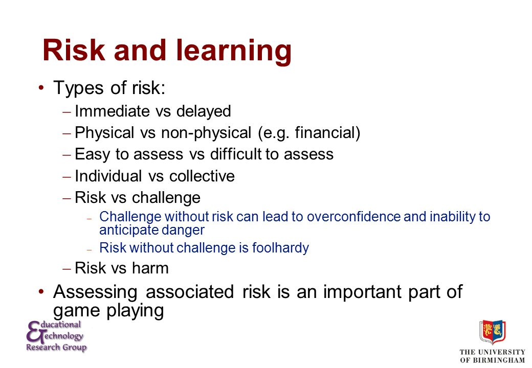 Risk and learning Types of risk:  Immediate vs delayed  Physical vs non-physical (e.g.