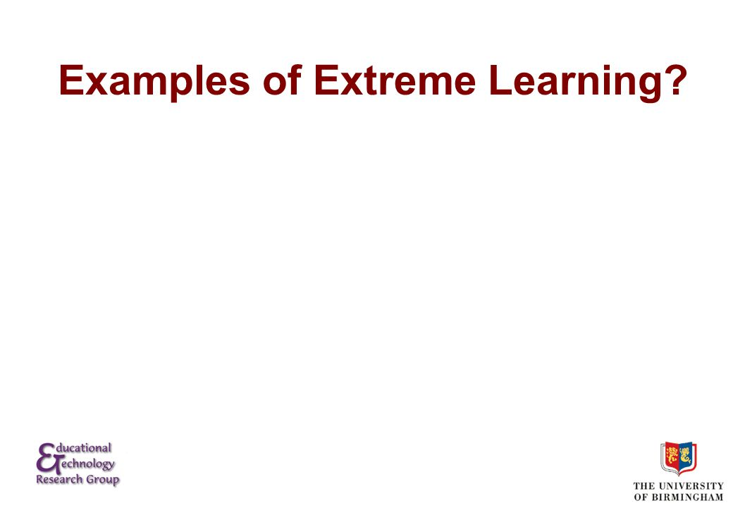 Risks of extreme learning WarfareYou die Dangerous sportsYou injure yourself MedicineYou injure someone else Theatre performanceEmbarrass yourself and cast TeachingEmbarrass yourself Get it wrong and..