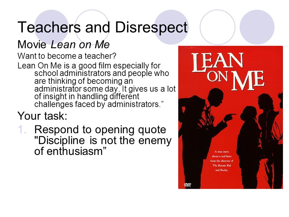 Movie Lean on Me Want to become a teacher.