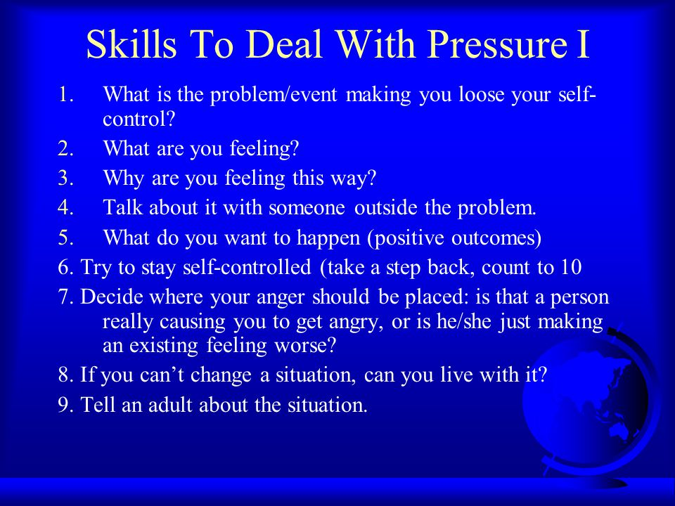 Skills To Deal With Pressure I 1.What is the problem/event making you loose your self- control.