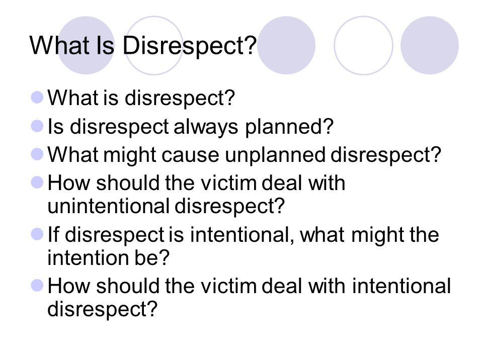 What is disrespect. Is disrespect always planned.