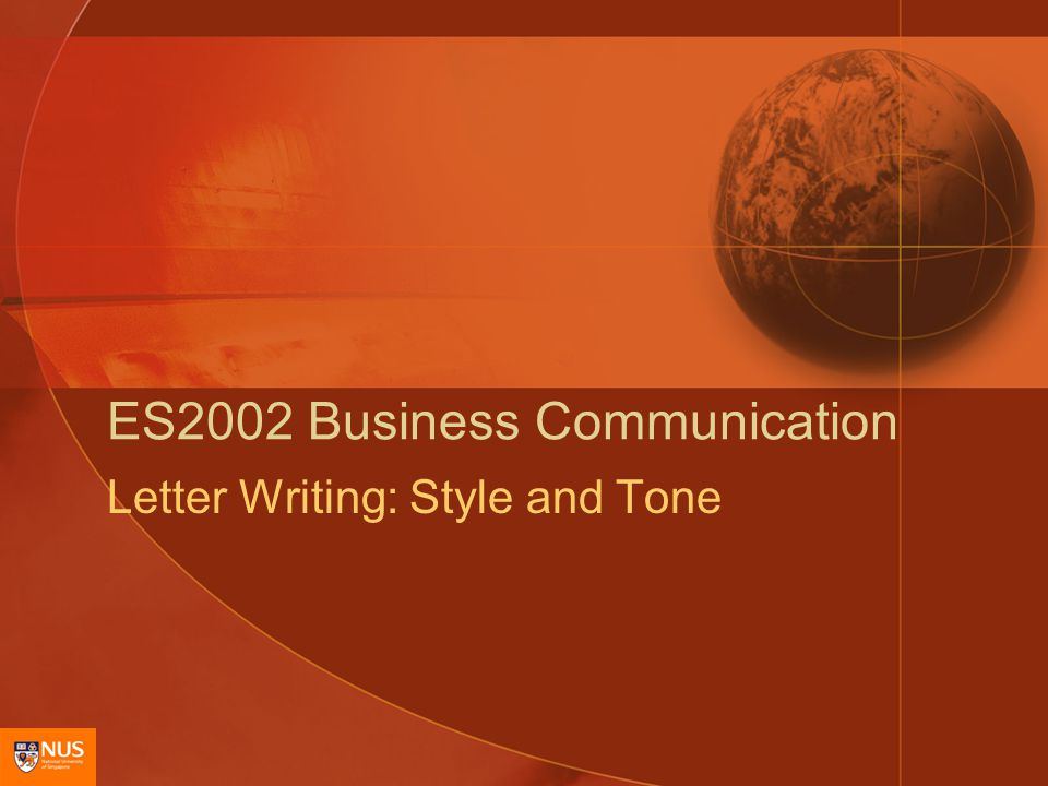 ES2002 Business Communication: Letter Writing: Style and Tone12 Be Positive Use positive words/phrases Stress what can be done