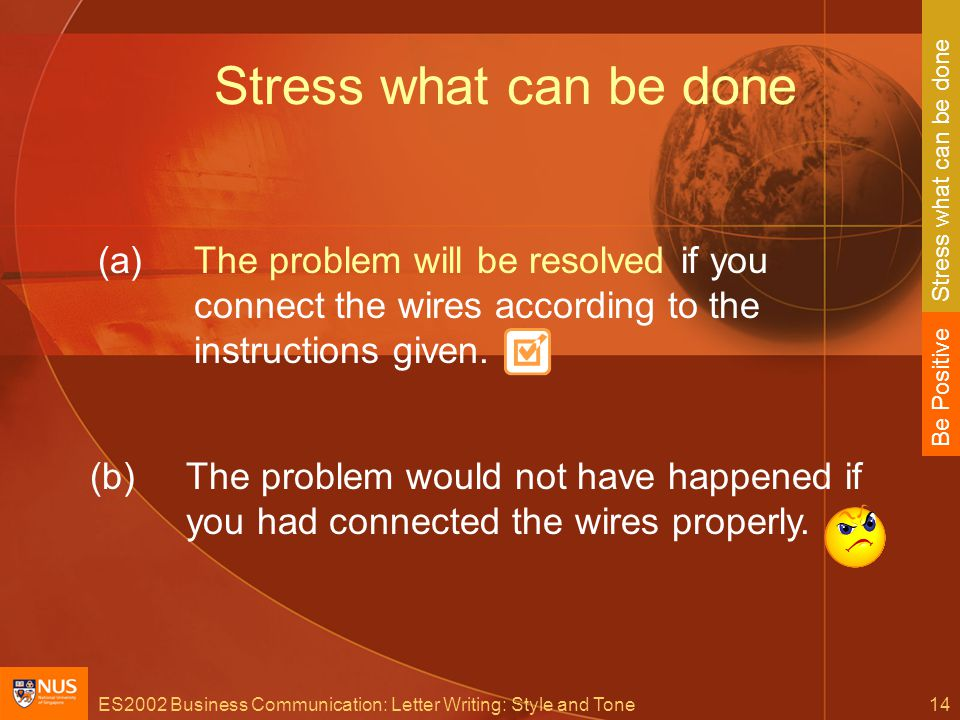ES2002 Business Communication: Letter Writing: Style and Tone14 Stress what can be done (b)The problem would not have happened if you had connected the wires properly.