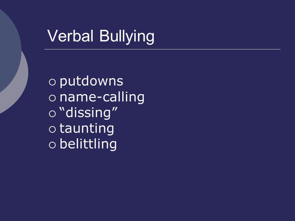 "Verbal Bullying  putdowns  name-calling  ""dissing""  taunting  belittling"