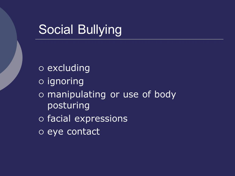 Social Bullying  excluding  ignoring  manipulating or use of body posturing  facial expressions  eye contact
