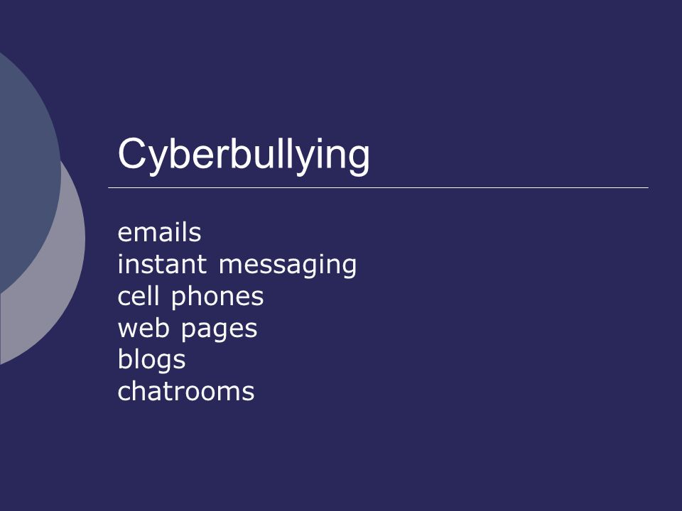 Cyberbullying emails instant messaging cell phones web pages blogs chatrooms