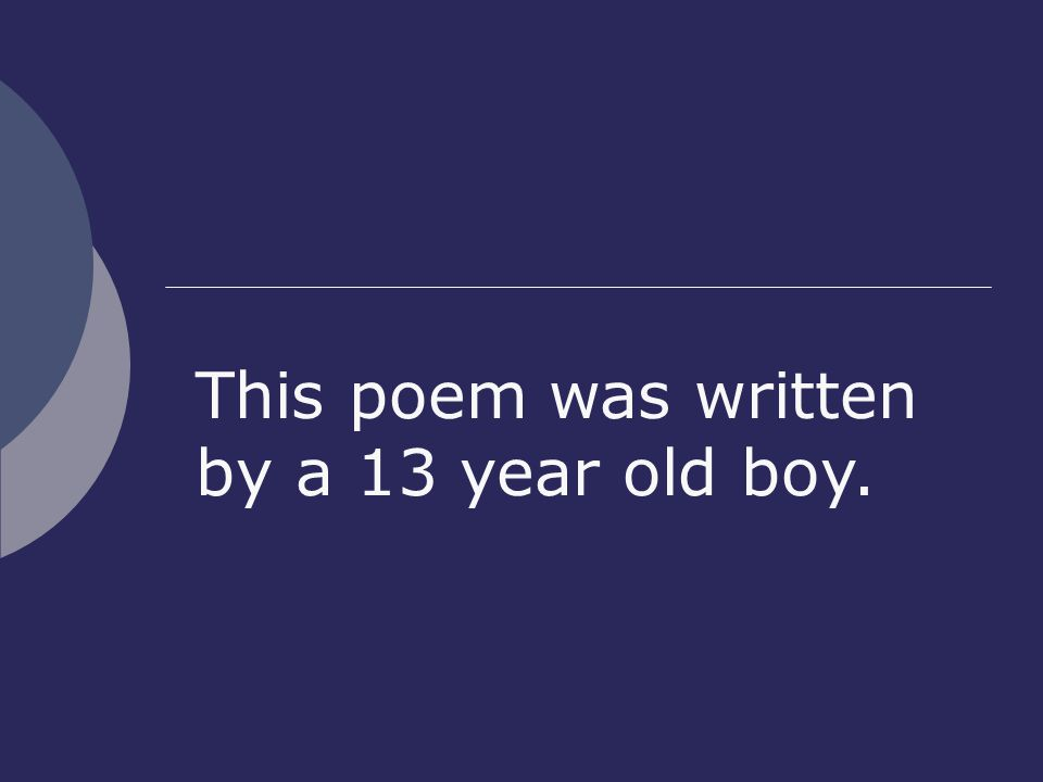 This poem was written by a 13 year old boy.