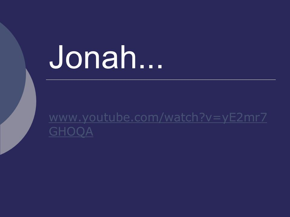 Jonah... www.youtube.com/watch?v=yE2mr7 GHOQA