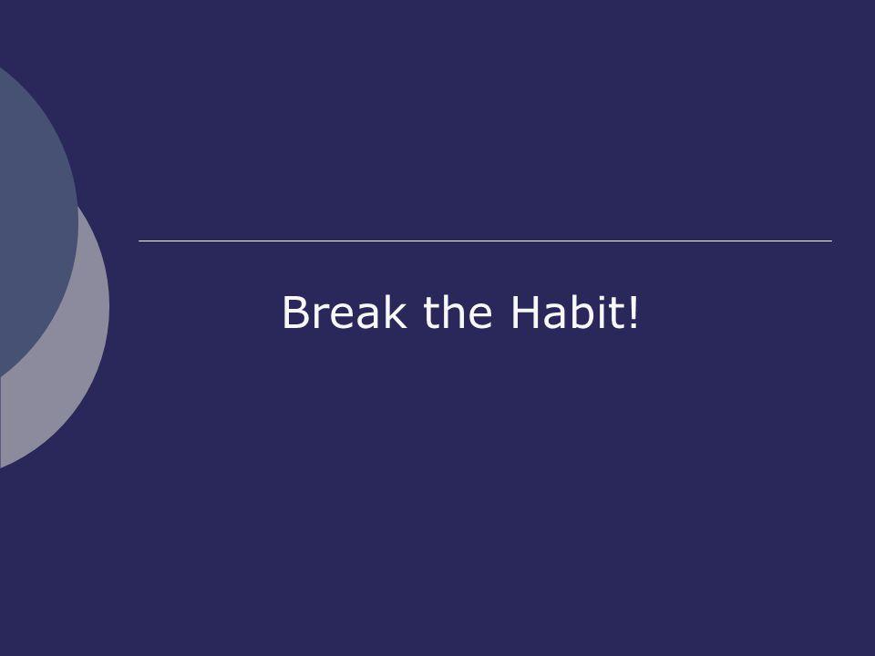 Break the Habit!