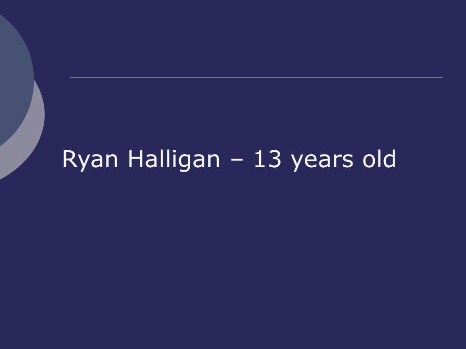 Ryan Halligan – 13 years old