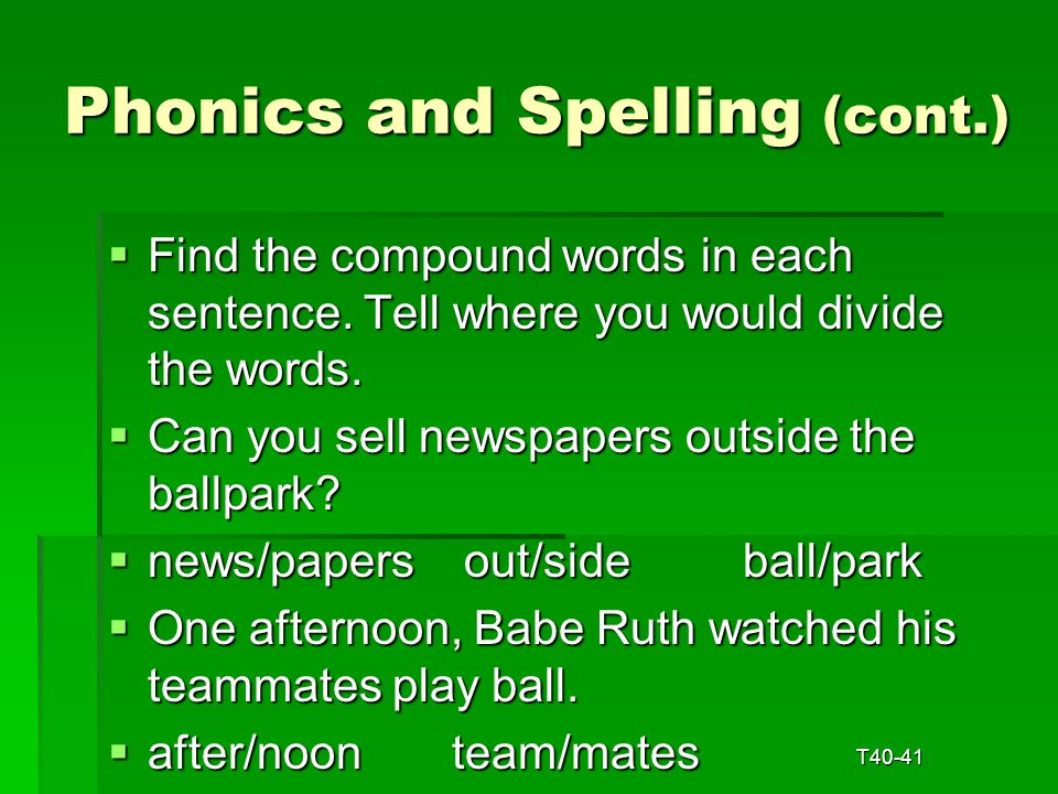 Phonics and Spelling  Compound words are made up of two smaller words.