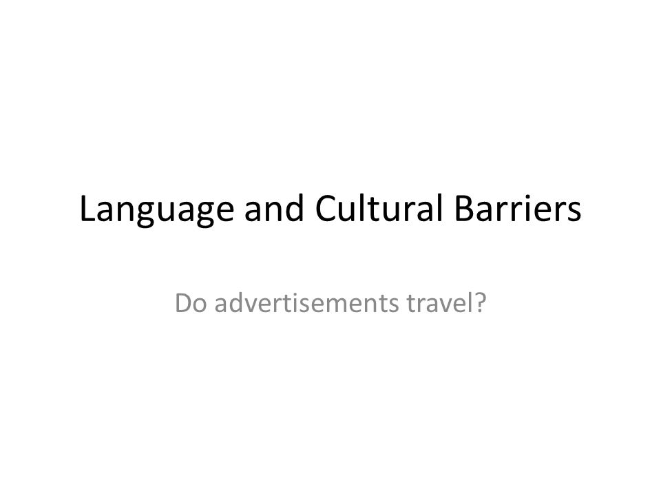 Language and Cultural Barriers Do advertisements travel?