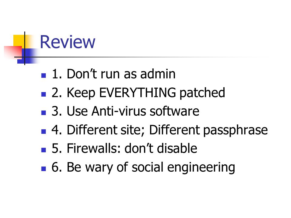 Review 1. Don't run as admin 2. Keep EVERYTHING patched 3.