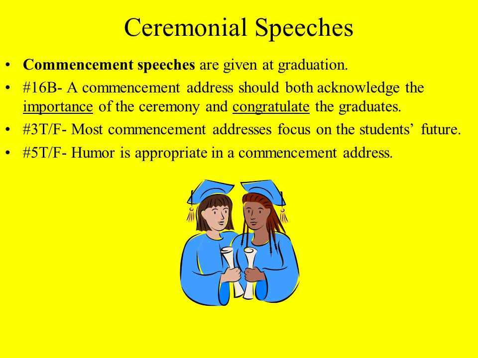 Courtesy Speeches Acceptance speeches are given when you get an award. #14B- The speaker's remarks in an acceptance speech serve a double purpose: to
