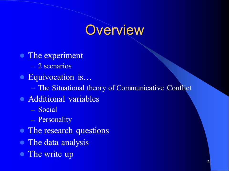 2 Overview The experiment – 2 scenarios Equivocation is… – The Situational theory of Communicative Conflict Additional variables – Social – Personalit
