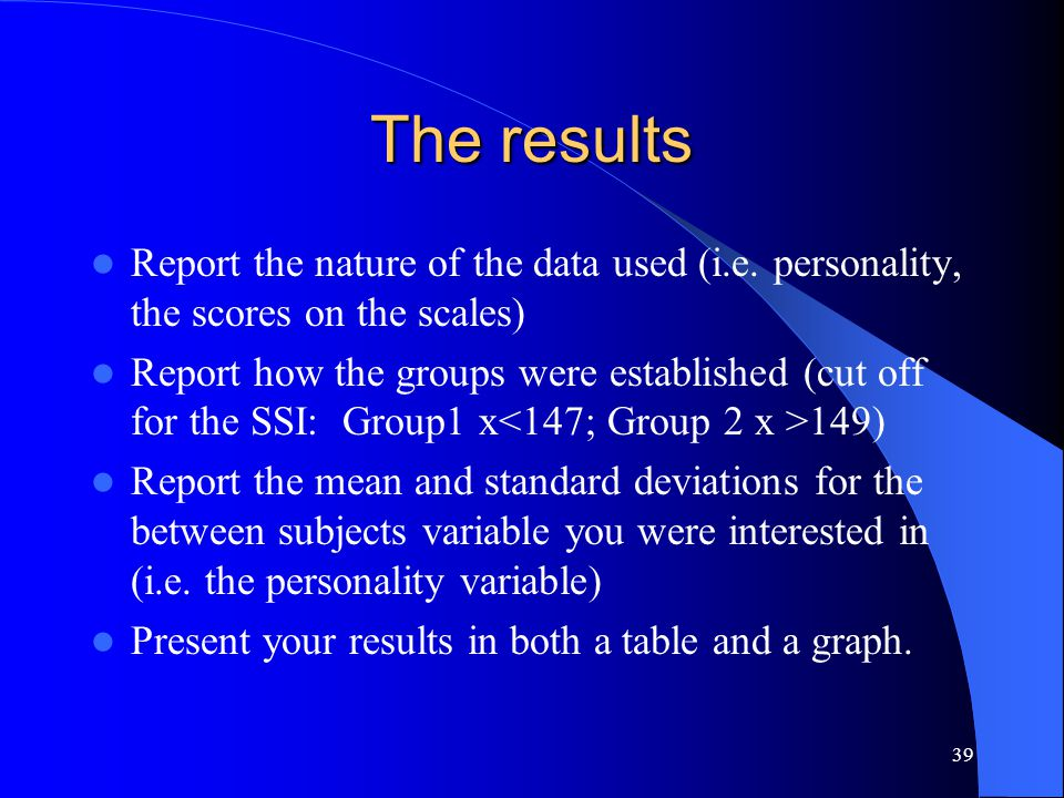 39 The results Report the nature of the data used (i.e.