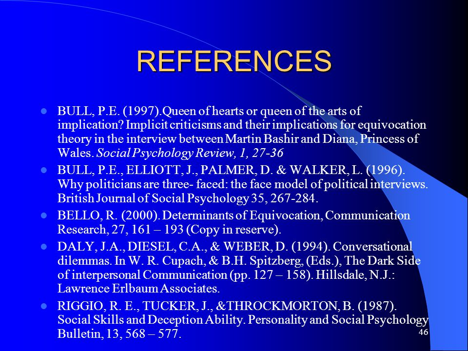 46 REFERENCES BULL, P.E. (1997).Queen of hearts or queen of the arts of implication.