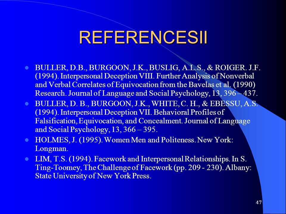 47 REFERENCESII BULLER, D.B., BURGOON, J.K., BUSLIG, A.L.S., & ROIGER.