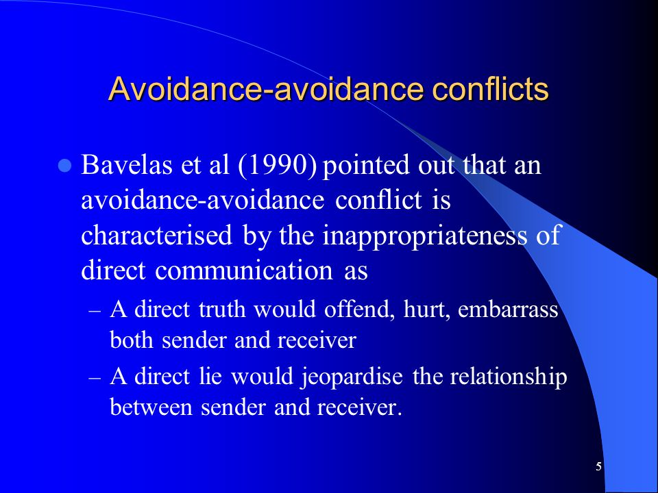 5 Avoidance-avoidance conflicts Bavelas et al (1990) pointed out that an avoidance-avoidance conflict is characterised by the inappropriateness of dir