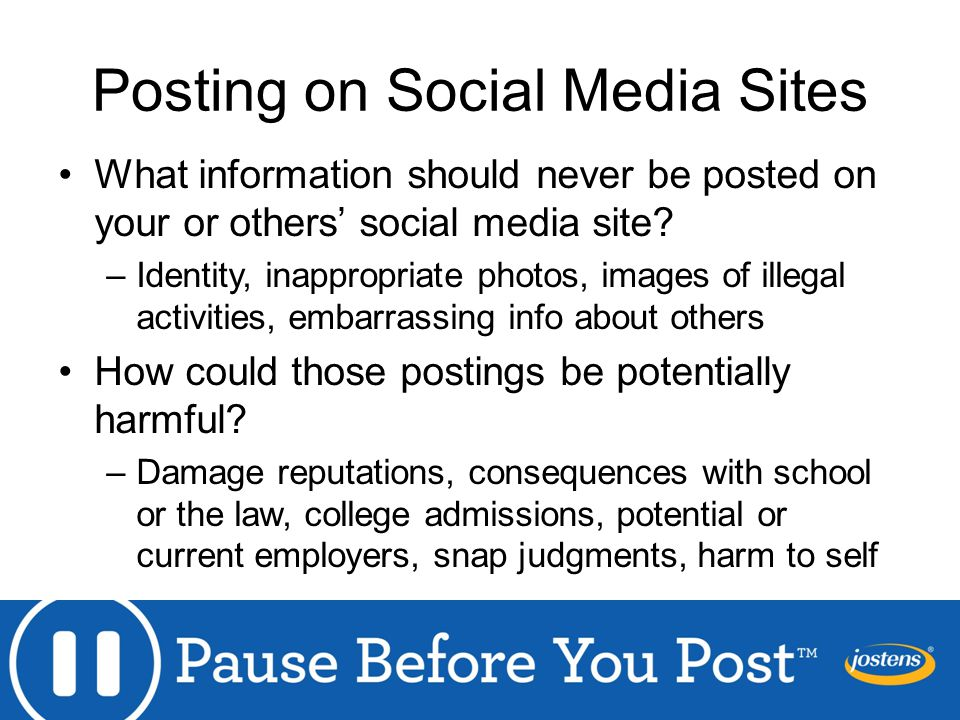 Posting on Social Media Sites What information should never be posted on your or others' social media site.
