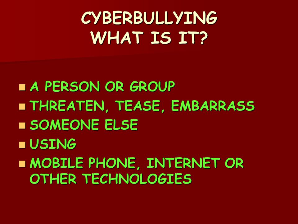 CYBERBULLYING WHAT IS IT.