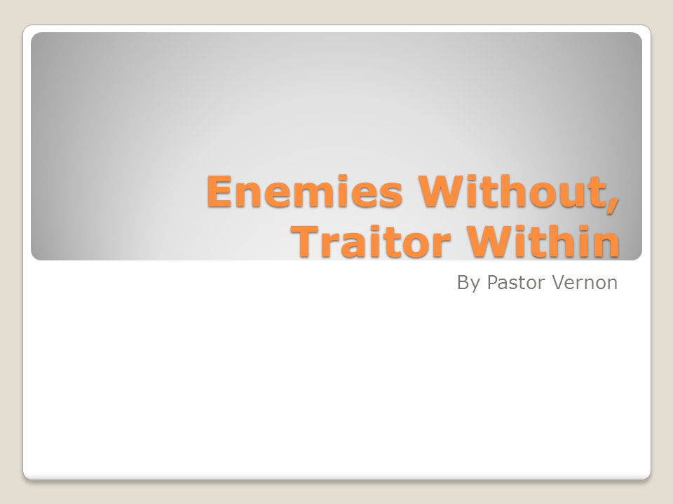 Enemies Without, Traitor Within By Pastor Vernon